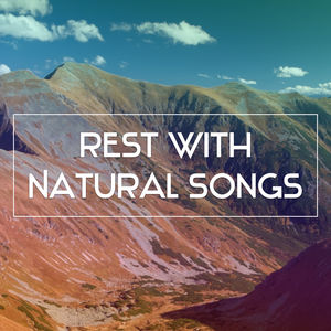 Rest with Natural Songs – Calming Sounds, Relaxing Music, Rest with Sounds of Nature