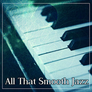 All That Smooth Jazz – Piano Bar, Cafe Restaurant, Chill Jazz, Family Dinner, Time for Us