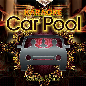 Karaoke Carpool Presents Guess Who (Karaoke Version)