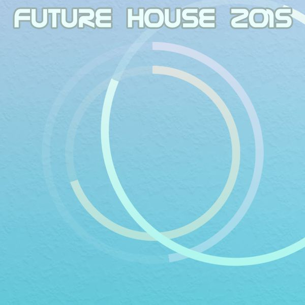 Future House 2015 111 Songs Various Artists Download