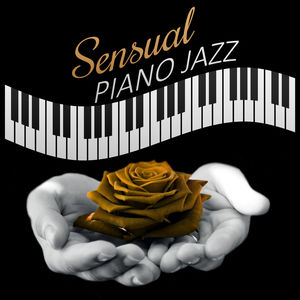 Sensual Piano Jazz – Romantic Jazz, Soft Piano for Lovers, Sexy Moments, Lovers Music