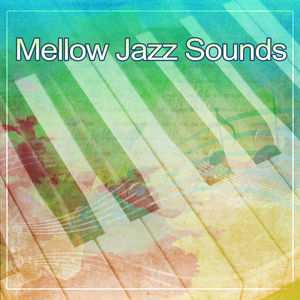 Mellow Jazz Sounds – Soft Piano Jazz, Easy Listening, Calm Background Music, Relaxation & Calmness
