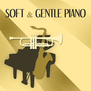 Soft & Gentle Piano – Soft Piano Jazz to Calm Down, Relaxing Music, Easy Listening, Mellow Jazz, Calming Jazz Sounds