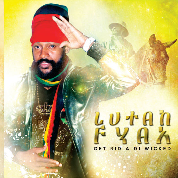 Lutan Fyah - Get Rid A Di Wicked MP3