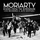Echoes From The Borderline - Live Recordings & Auto-Bootlegs | Moriarty