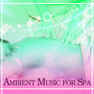Ambient Music for Spa – New Age Music, Peaceful Sounds of Nature, Perfect for Massage, Healing Music for Spa