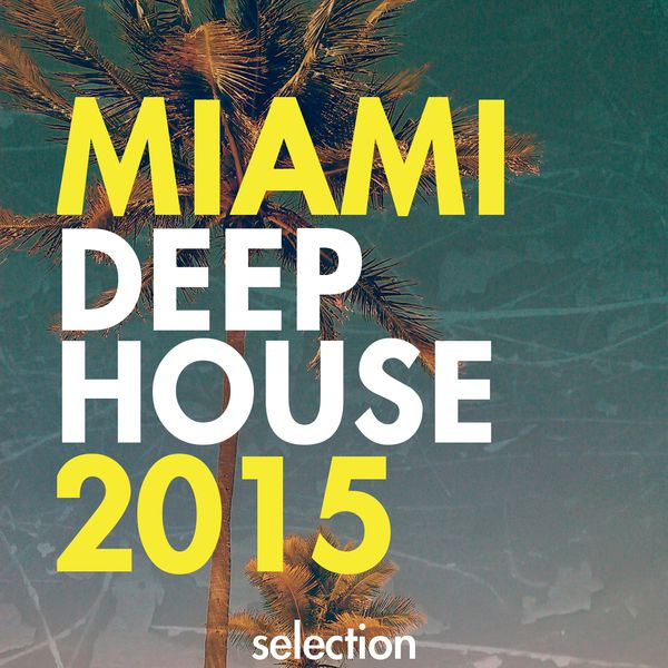 Miami deep house selection 2015 various artists for Deep house bands