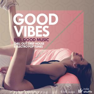 Good vibes feel good music chill out deep house for Good deep house music