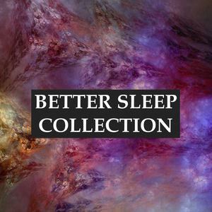 Better Sleep Collection - Fall Asleep Faster and Deeper, Relieve Stress & Anxiety, Help with Meditation & Yoga, and Achieve Better Health Through Ultimate Relaxation