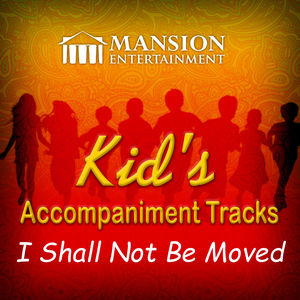 I Shall Not Be Moved (Kid's Karaoke)