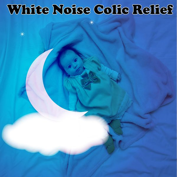 White Noise Baby: White Noise Colic Relief