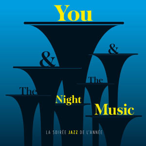 You & The Night & The Music - La soirée Jazz de l'année