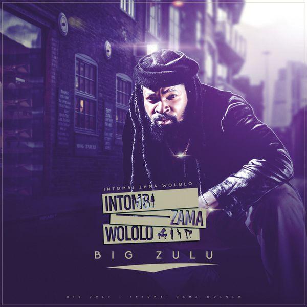 intombi zama wololo big zulu listen album