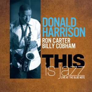 Donald Harrison - Ron Carter - Billy Cobham This Is Jazz Live At The Blue Note (Half Note/Naïve)