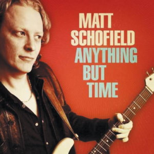 Matt Schofield  Anything But Time (NuGene Records/Socadisc) 