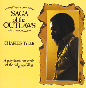 Charles Tyler  Saga Of The Outlaws - A Polyphonic Sonic Tale Of The Old & New West