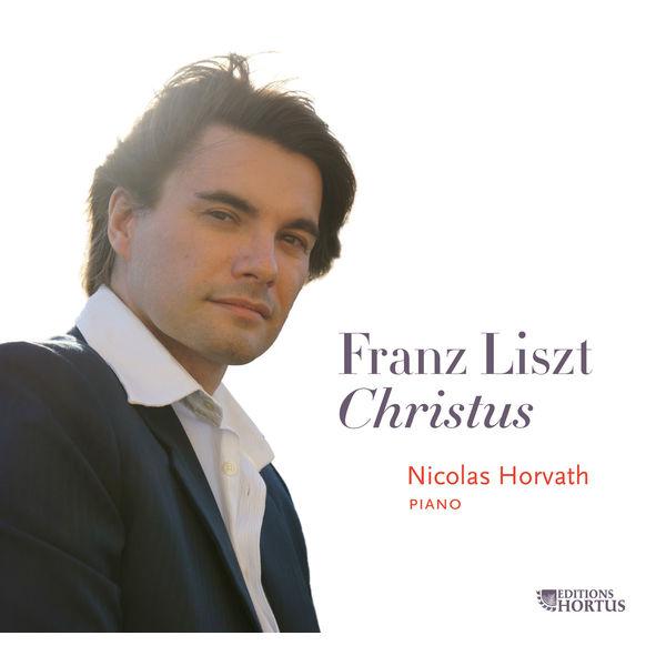 Nicolas Horvath - Liszt: Christus