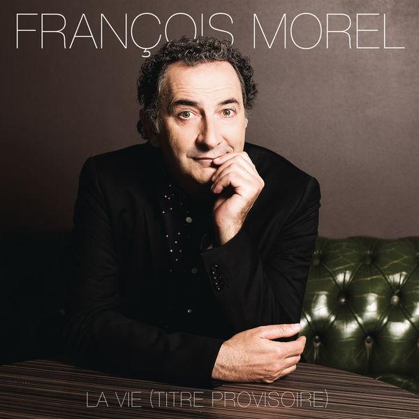 François Morel - La vie (titre provisoire)