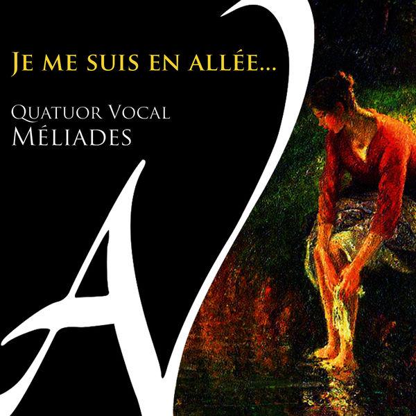 Quatuor vocal Méliades - Je me suis en allée...