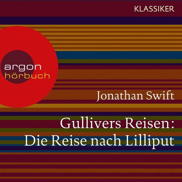 Jonathan Swift - Gullivers Reisen - Die Reise nach Lilliput (Ungekürzte Lesung)