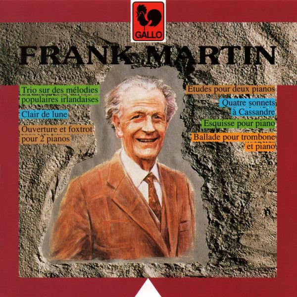 Frank Martin - Frank Martin: Etudes - Clair de lune - Quatre sonnets à Cassandre - Esquisse - Trio sur des mélodies populaires irlandaises - Ballade - Ouverture et foxtrot