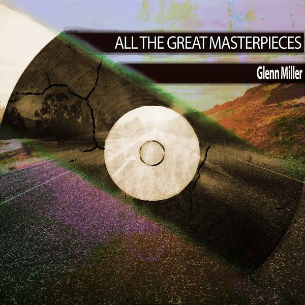 Glenn Miller - All the Great Masterpieces