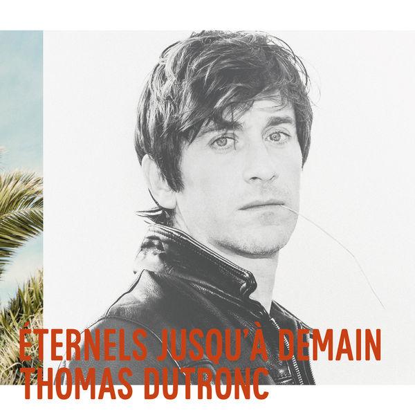 Thomas Dutronc - Eternels jusqu'à demain