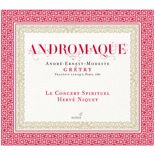 Hervé Niquet André-Ernest-Modeste Grétry : Andromaque