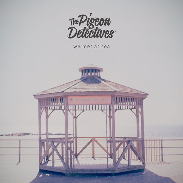 The Pigeon Detectives|We Met at Sea