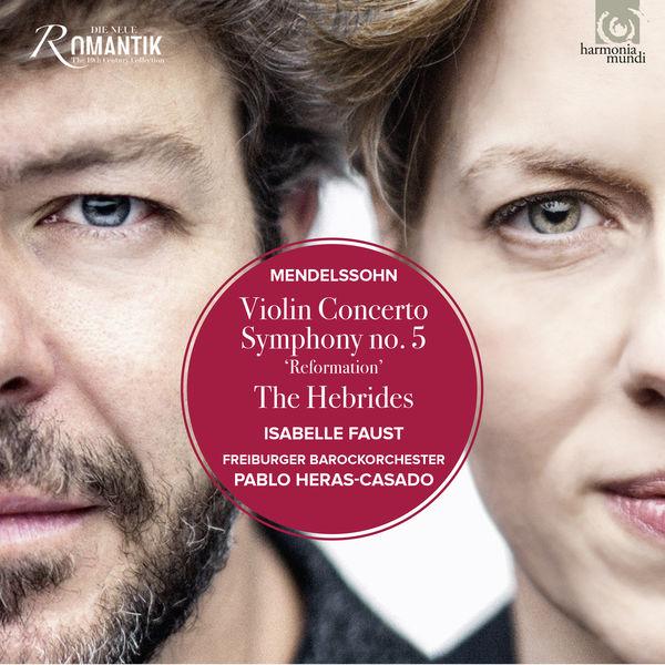 Isabelle Faust - Mendelssohn: Violin Concerto, Symphony 5, The Hebrides