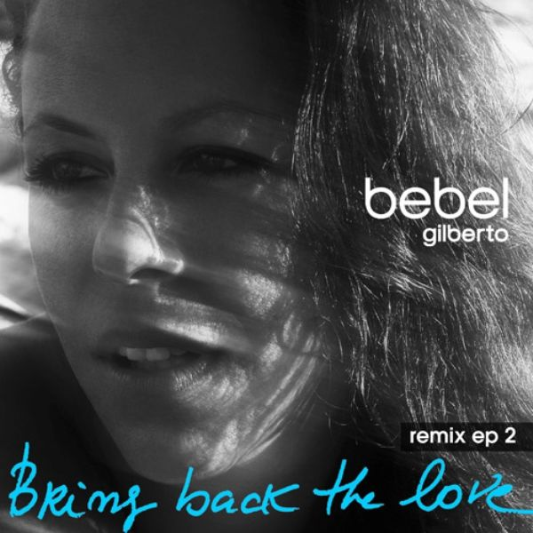 Bebel Gilberto - Bring Back The Love Remixes EP2