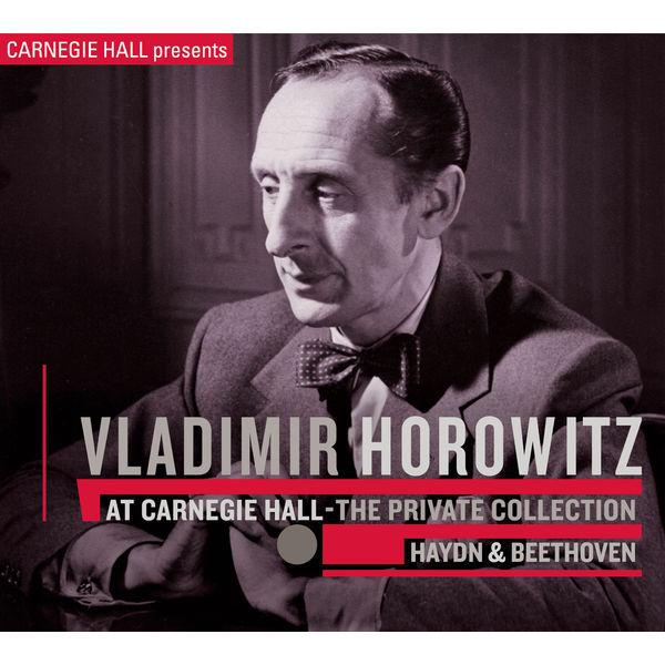 Vladimir Horowitz|Vladimir Horowitz at Carnegie Hall - The Private Collection: Haydn & Beethoven
