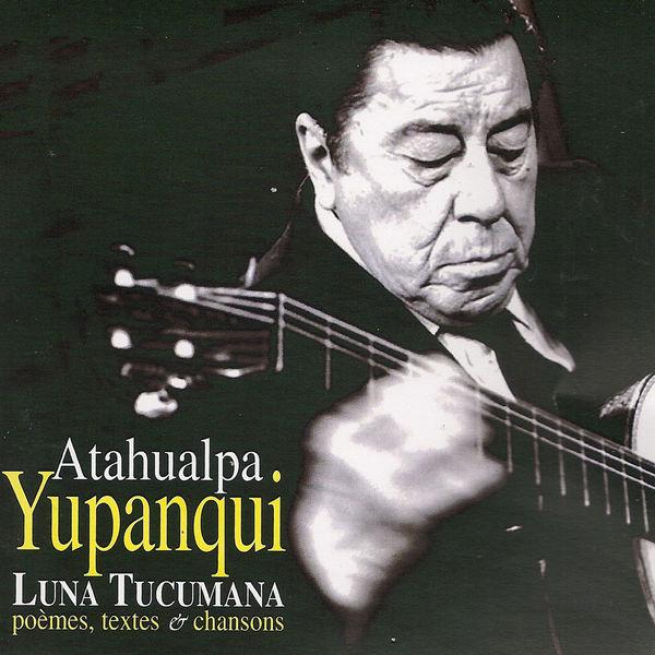 Atahualpa Yupanqui - Luna Tucumana (Poèmes, textes & chansons)