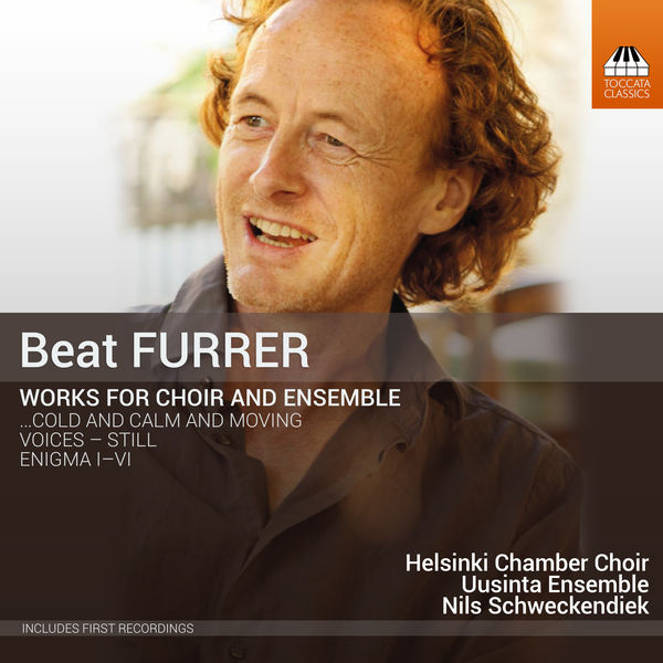 Helsinki Chamber Choir - Beat Furrer: Works for Choir & Ensemble