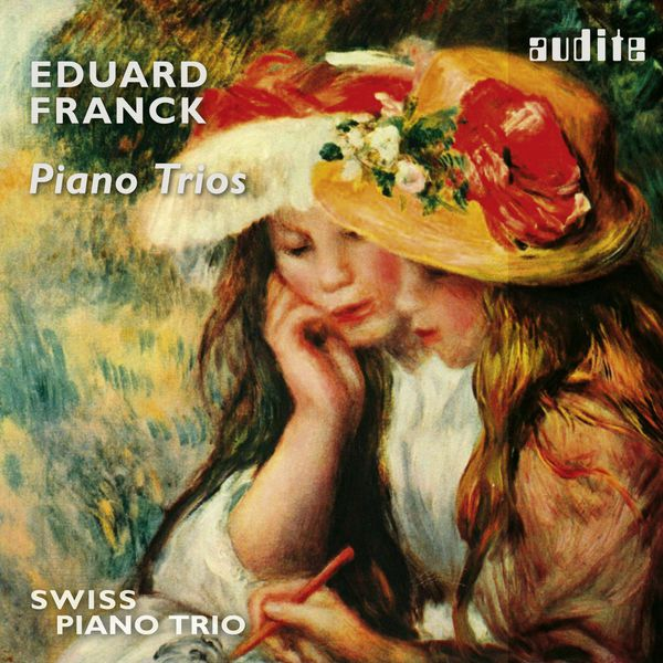 Schweizer Klaviertrio - Swiss Piano Trio - Eduard Franck: Piano Trios