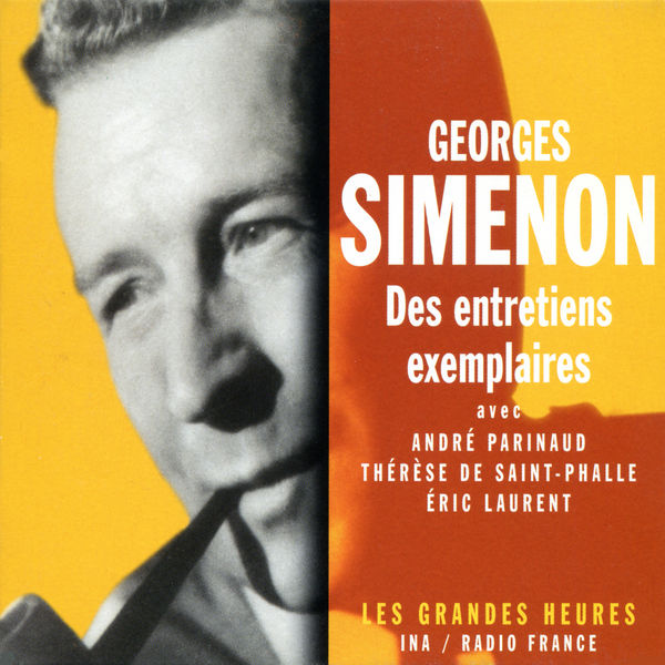Various Artists - Georges Simenon: Des entretiens exemplaires - Les Grandes Heures