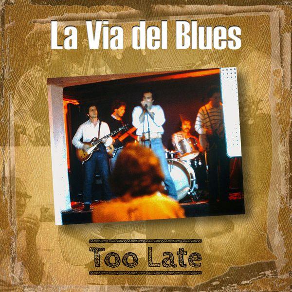 La Via del Blues - Too Late