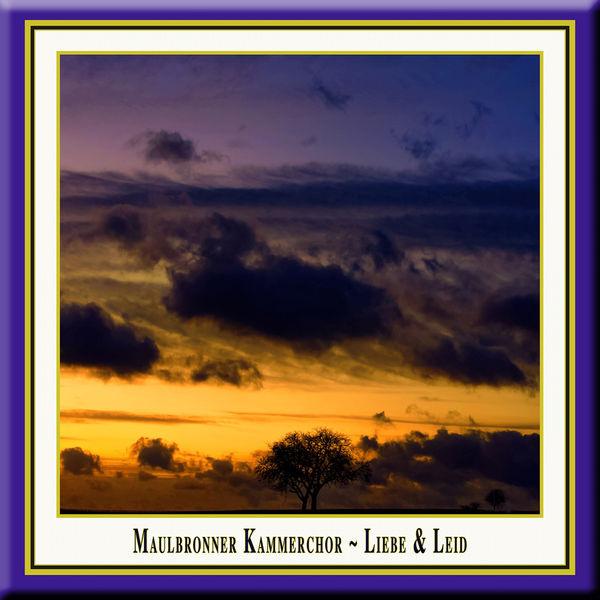 Maulbronner Kammerchor - Liebe und Leid (Love & Sorrow)
