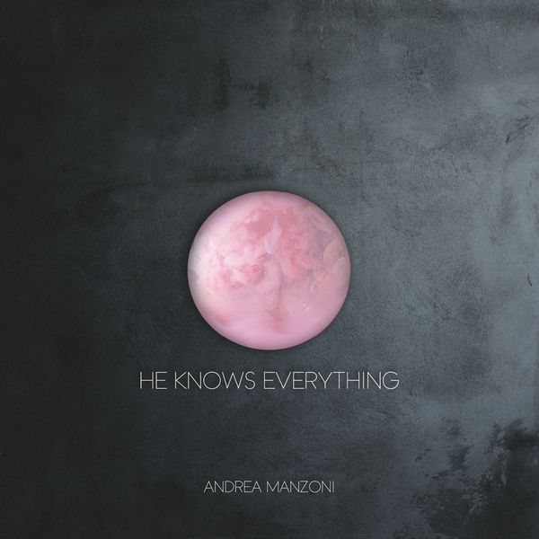 Andrea Manzoni - He Knows Everything