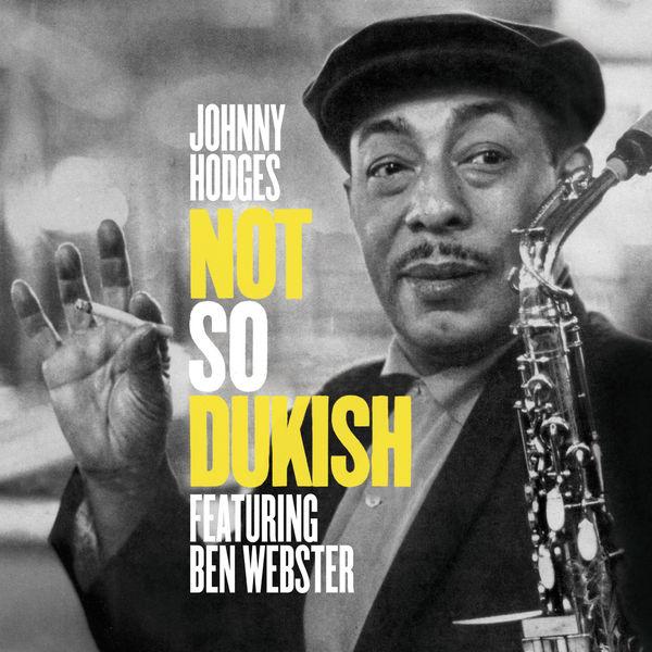 Johnny Hodges - Not so Dukish (feat. Ben Webster) [Bonus Track Version]