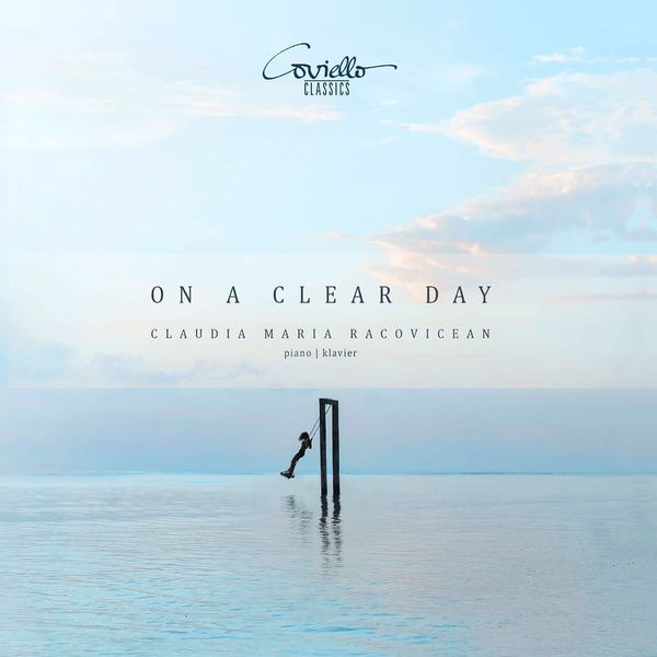 Claudia Maria Racovicean - On a Clear Day (Piano Works from the Romantic to the Avant Garde)