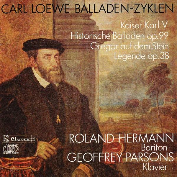 Roland Hermann - C. Loewe : Kaiser Karl V, Historische Balladen Op. 99 - Gregor auf dem Stein, Legende Op. 38