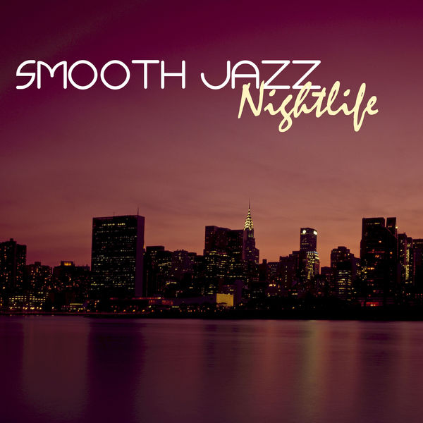Smooth Jazz Nightlife - Erotic Chillout Lounge Songs, Best