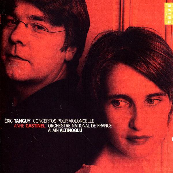 Anne Gastinel - Eric Tanguy: Concertos pour violoncelle