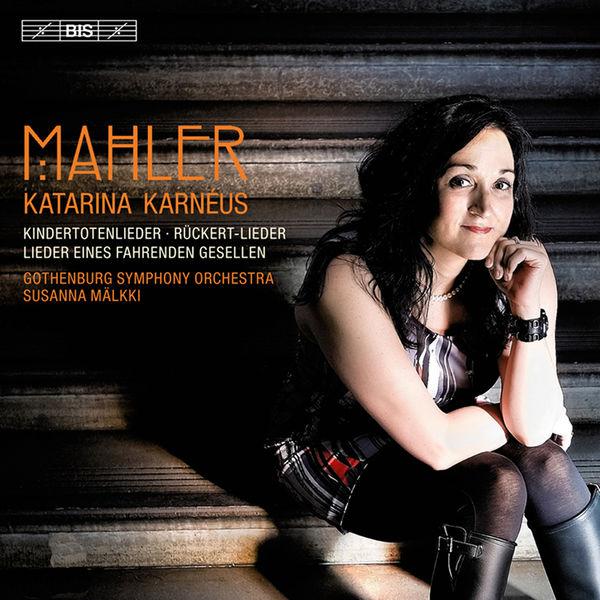 Katarina Karnéus - Mahler : Kindertotenlieder, Lieder eines fahrenden Gesellen, Rückert-Lieder