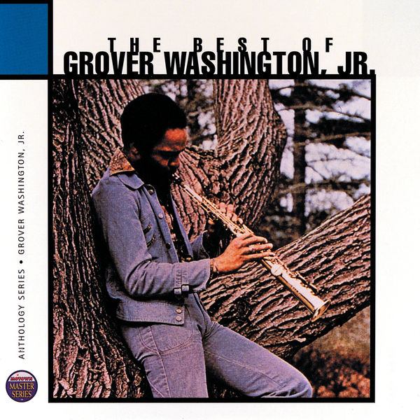 Grover Washington Jr. - The Best of Grover Washington Jr.- Anthology Series