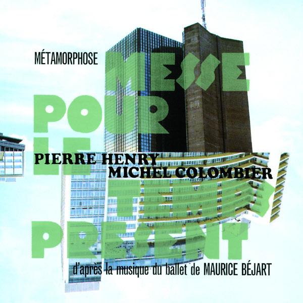 """Pierre Henry - Pierre Henry : Métamorphose (Remix de la """"Messe pour le Temps présent"""")"""