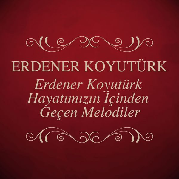 Erdener Koyutürk - Erdener Koyutürk Hayatımızın İçinden Geçen Melodiler