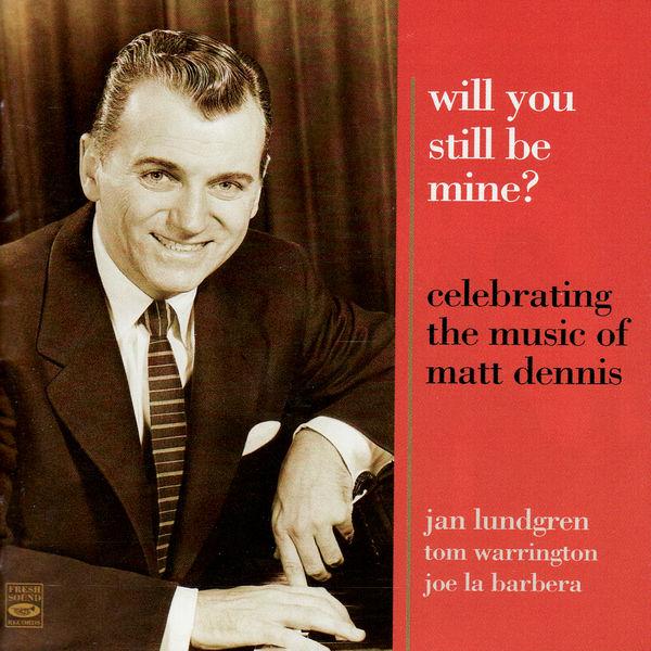 """Jan Lundgren - """"Will you still be mine?"""" - Celebrating the music of Matt Dennis"""