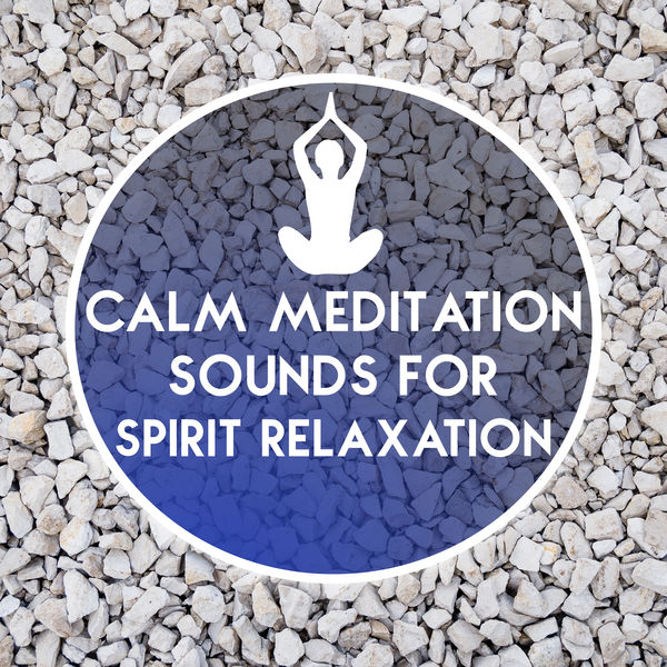 Meditation - Calm Meditation Sounds for Spirit Relaxation – Easy Listening, Stress Relief, Peaceful Music, Calm Melodies to Meditate